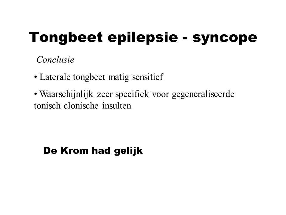Tongbeet epilepsie - syncope Conclusie Laterale tongbeet matig sensitief Waarschijnlijk zeer specifiek voor gegeneraliseerde tonisch clonische insulte