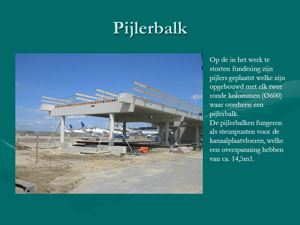 Pijlerbalk Op de in het werk te storten fundering zijn pijlers geplaatst welke zijn opgebouwd met elk twee ronde kolommen (Ø600) waar overheen een pijlerbalk.