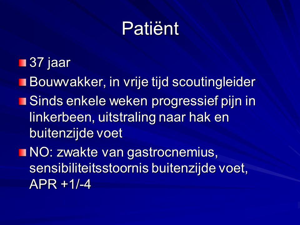 Patiënt 37 jaar Bouwvakker, in vrije tijd scoutingleider Sinds enkele weken progressief pijn in linkerbeen, uitstraling naar hak en buitenzijde voet N