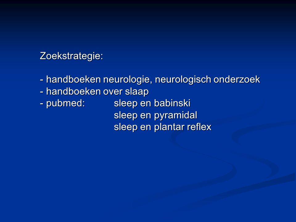Zoekstrategie: - handboeken neurologie, neurologisch onderzoek - handboeken over slaap - pubmed:sleep en babinski sleep en pyramidal sleep en plantar reflex