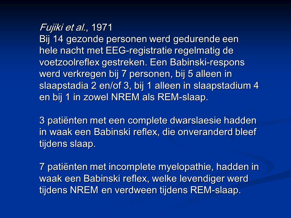 Fujiki et al., 1971 Bij 14 gezonde personen werd gedurende een hele nacht met EEG-registratie regelmatig de voetzoolreflex gestreken.