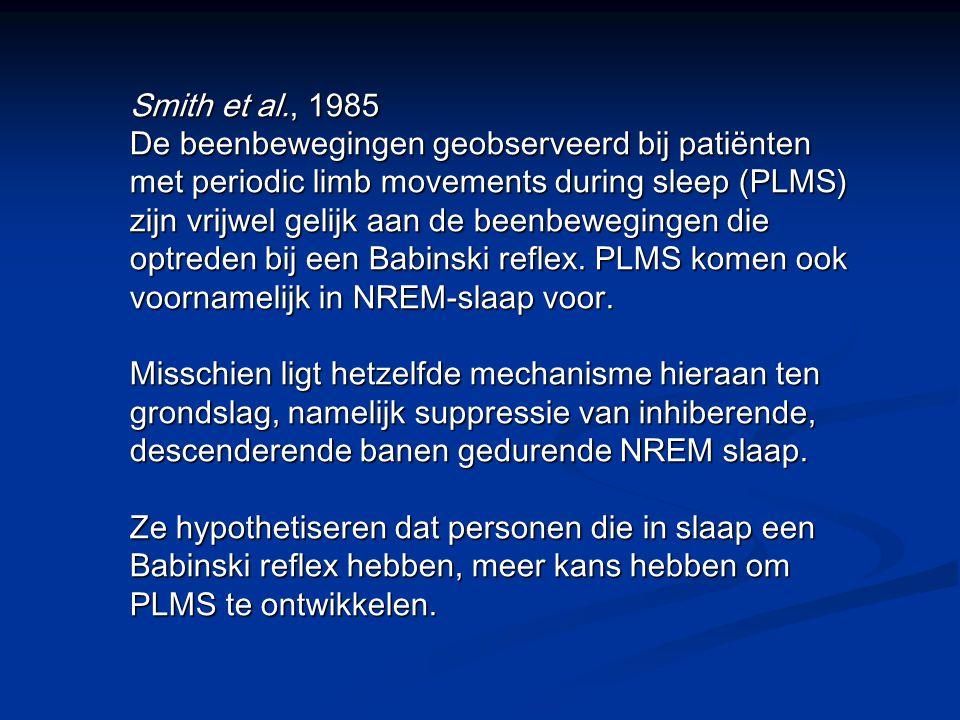 Smith et al., 1985 De beenbewegingen geobserveerd bij patiënten met periodic limb movements during sleep (PLMS) zijn vrijwel gelijk aan de beenbewegingen die optreden bij een Babinski reflex.
