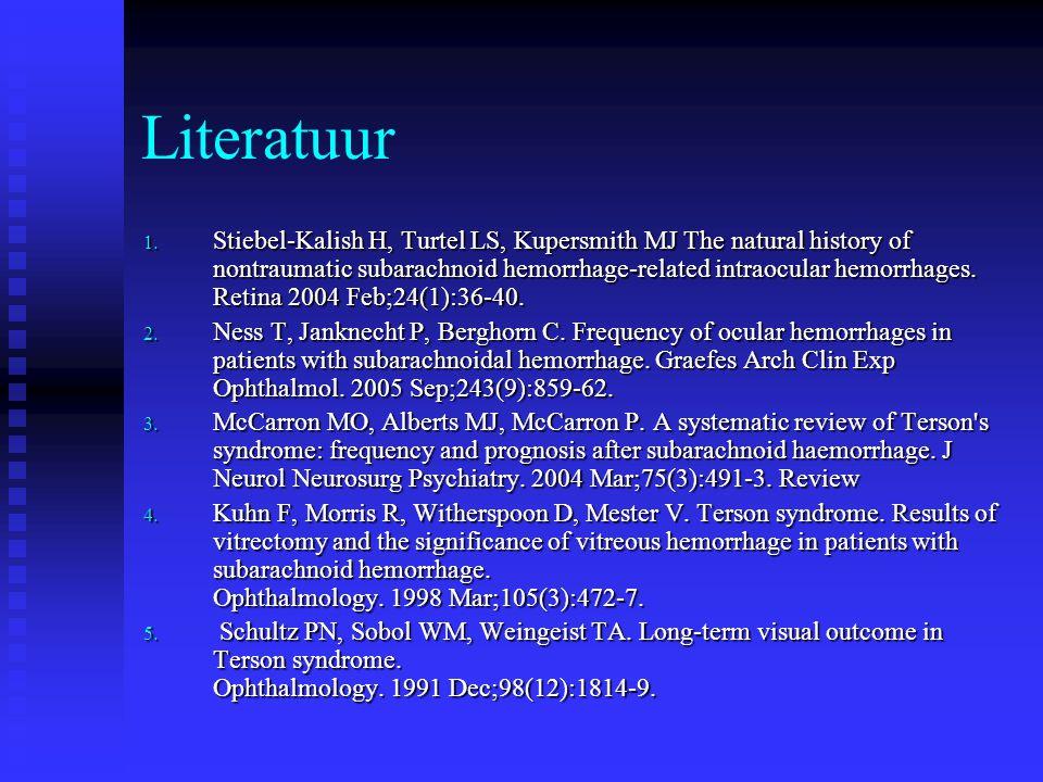 Literatuur 1. Stiebel-Kalish H, Turtel LS, Kupersmith MJ The natural history of nontraumatic subarachnoid hemorrhage-related intraocular hemorrhages.