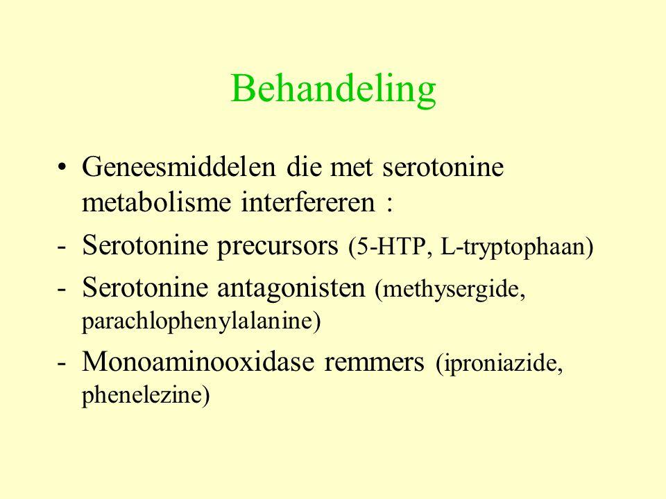 Behandeling Geneesmiddelen die met serotonine metabolisme interfereren : -Serotonine precursors (5-HTP, L-tryptophaan) -Serotonine antagonisten (methy