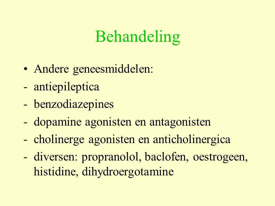Behandeling Andere geneesmiddelen: -antiepileptica -benzodiazepines -dopamine agonisten en antagonisten - cholinerge agonisten en anticholinergica -di