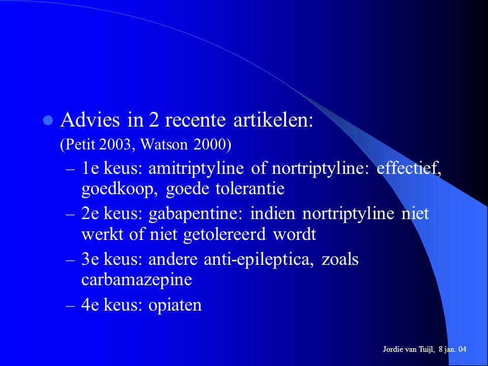 Advies in 2 recente artikelen: (Petit 2003, Watson 2000) – 1e keus: amitriptyline of nortriptyline: effectief, goedkoop, goede tolerantie – 2e keus: g