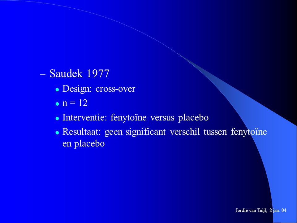 – Saudek 1977 Design: cross-over n = 12 Interventie: fenytoïne versus placebo Resultaat: geen significant verschil tussen fenytoïne en placebo Jordie
