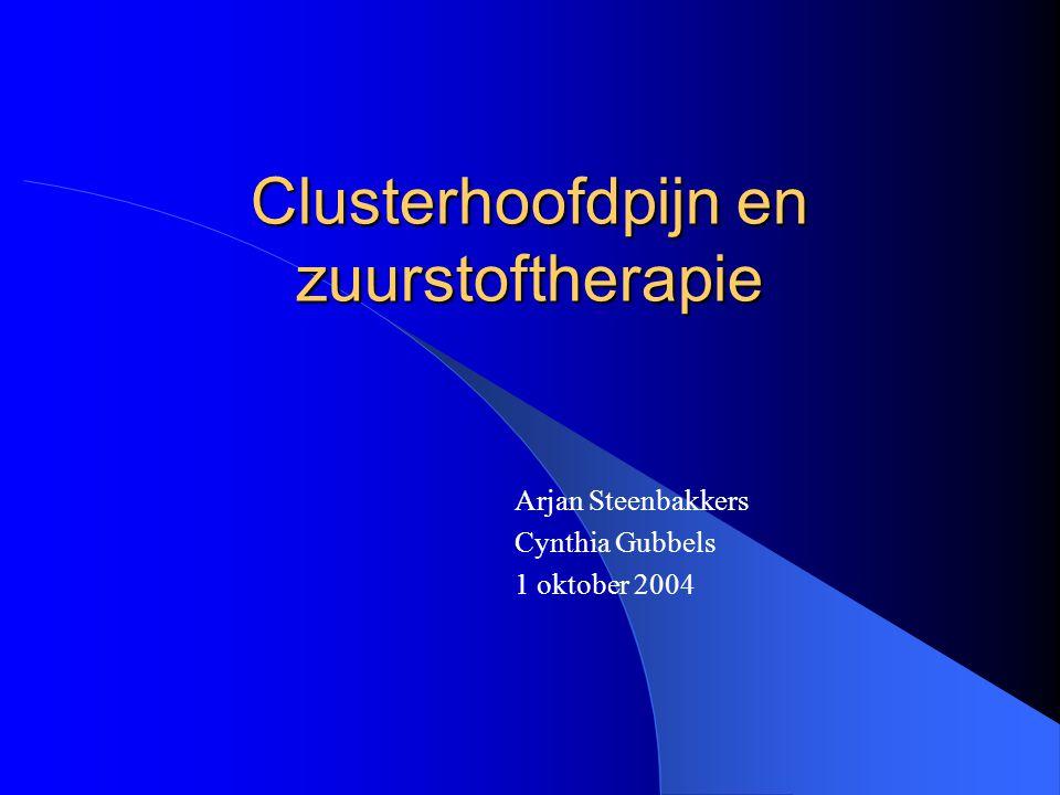Clusterhoofdpijn en zuurstoftherapie Arjan Steenbakkers Cynthia Gubbels 1 oktober 2004