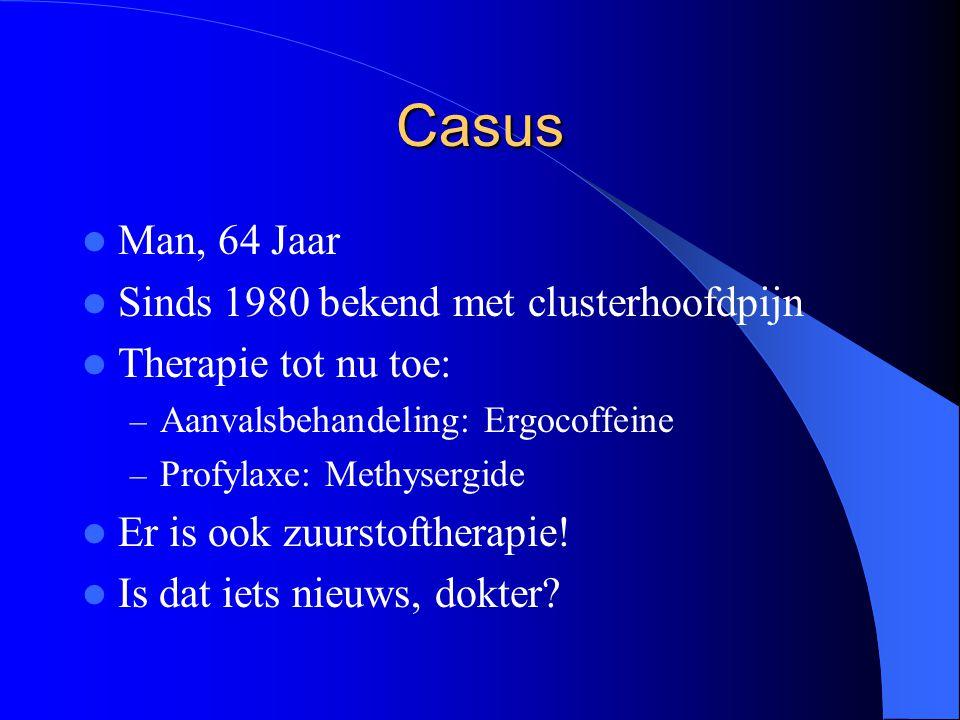 Casus Man, 64 Jaar Sinds 1980 bekend met clusterhoofdpijn Therapie tot nu toe: – Aanvalsbehandeling: Ergocoffeine – Profylaxe: Methysergide Er is ook zuurstoftherapie.