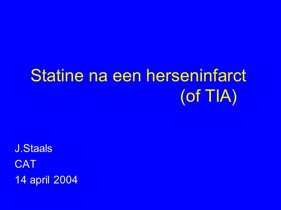 Statine na een herseninfarct (of TIA) J.Staals CAT 14 april 2004
