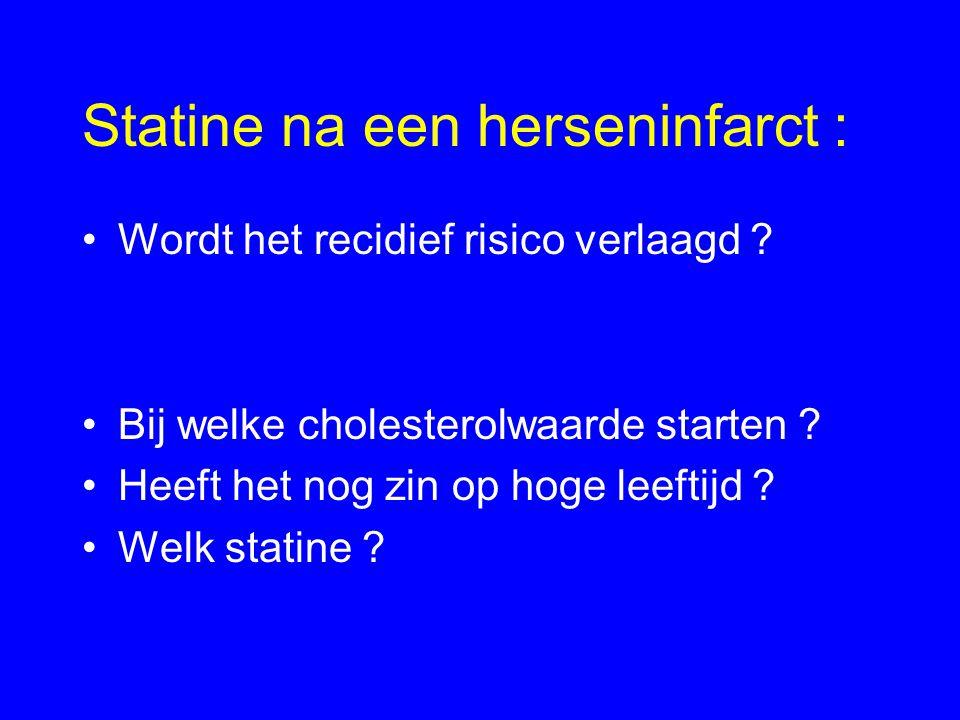 Statine na een herseninfarct : Wordt het recidief risico verlaagd ? Bij welke cholesterolwaarde starten ? Heeft het nog zin op hoge leeftijd ? Welk st