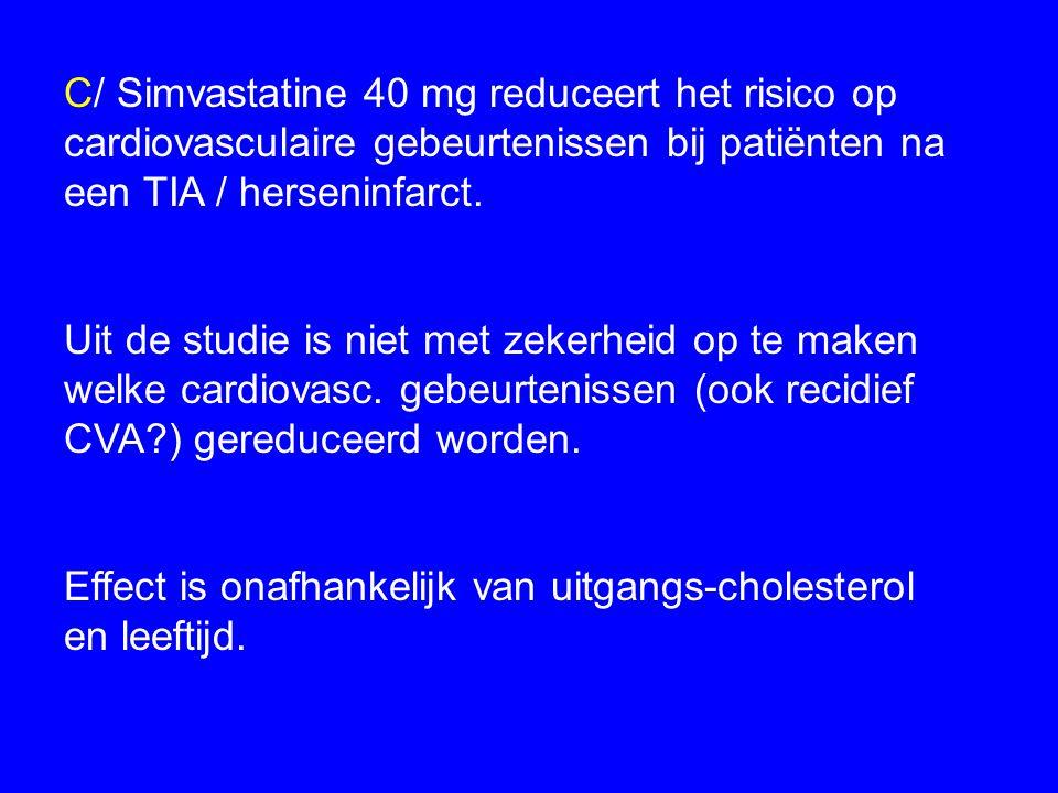 C/ Simvastatine 40 mg reduceert het risico op cardiovasculaire gebeurtenissen bij patiënten na een TIA / herseninfarct. Uit de studie is niet met zeke