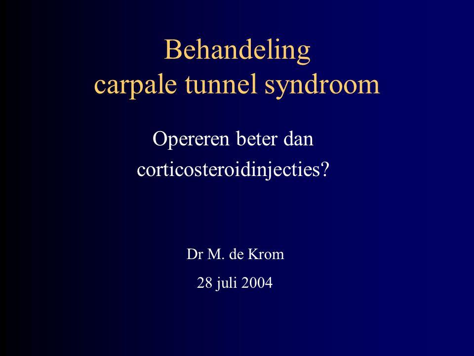 Behandeling carpale tunnel syndroom Opereren beter dan corticosteroidinjecties? Dr M. de Krom 28 juli 2004