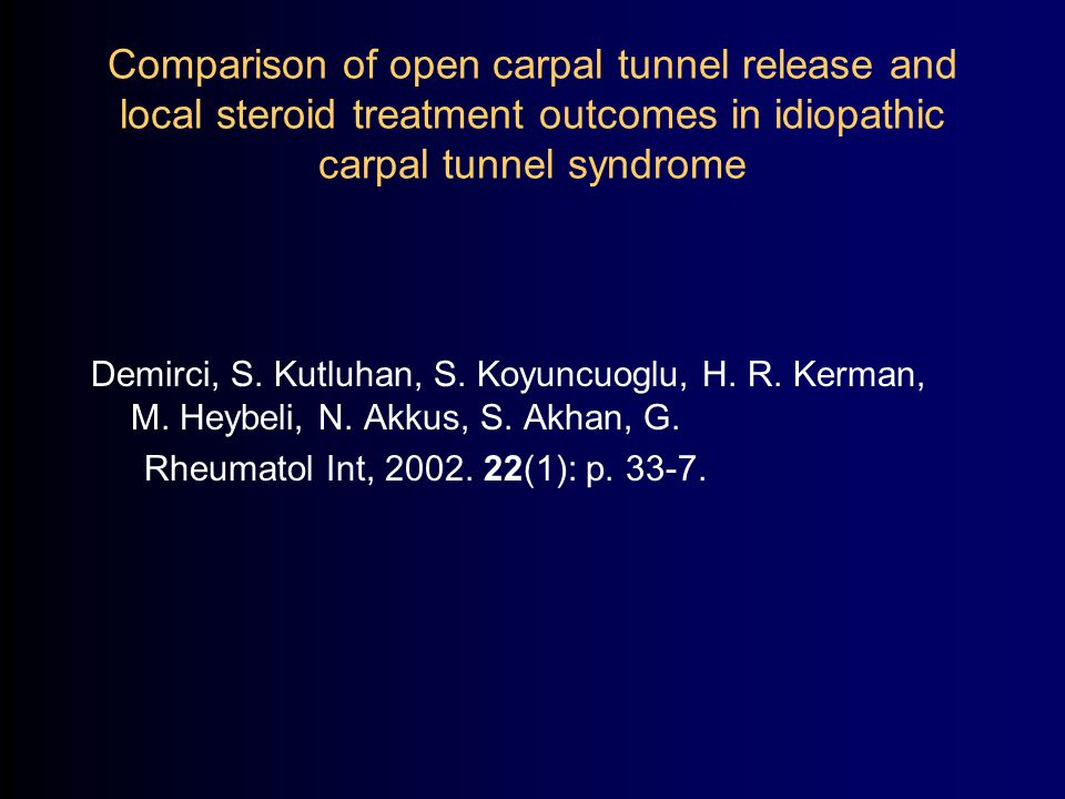 Comparison of open carpal tunnel release and local steroid treatment outcomes in idiopathic carpal tunnel syndrome Demirci, S. Kutluhan, S. Koyuncuogl