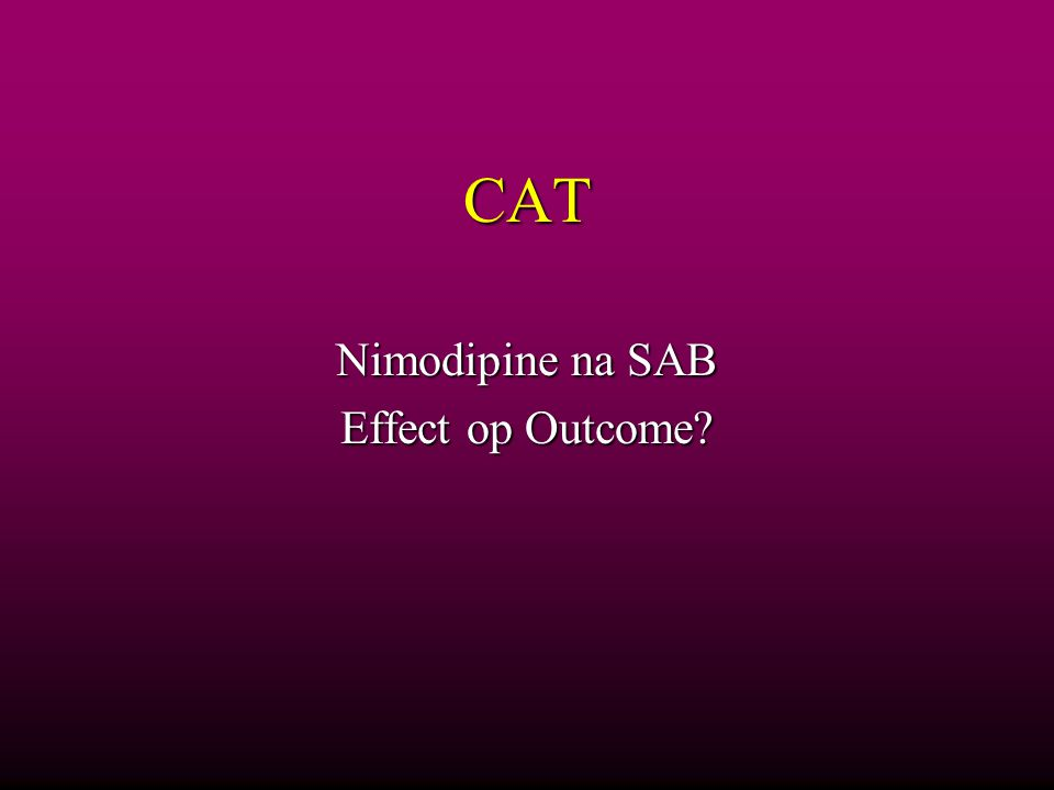 Vraagstelling In protocol Nimodipine na Subarachnoidale bloeding In protocol Nimodipine na Subarachnoidale bloeding Voorkomen van vaatspasmen Voorkomen van vaatspasmen Daadwerkelijk effect op outcome.