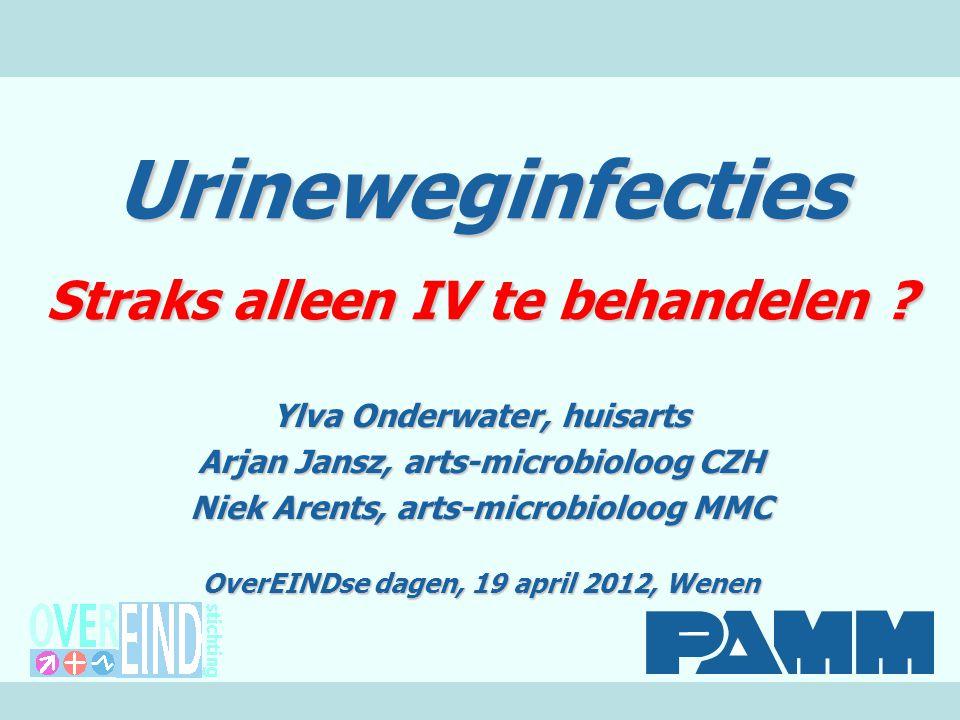 Urineweginfecties Straks alleen IV te behandelen .