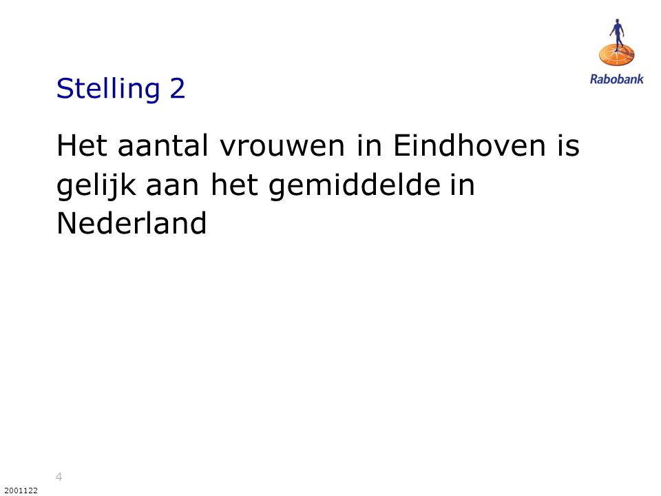 4 2001122 Stelling 2 Het aantal vrouwen in Eindhoven is gelijk aan het gemiddelde in Nederland