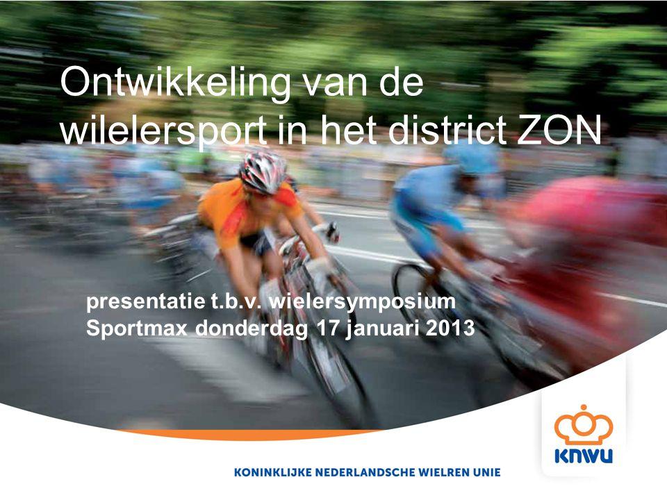 Ontwikkeling van de wilelersport in het district ZON presentatie t.b.v. wielersymposium Sportmax donderdag 17 januari 2013