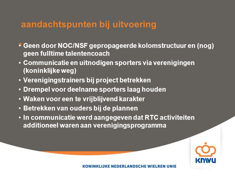 aandachtspunten bij uitvoering * Geen door NOC/NSF gepropageerde kolomstructuur en (nog) geen fulltime talentencoach Communicatie en uitnodigen sporte