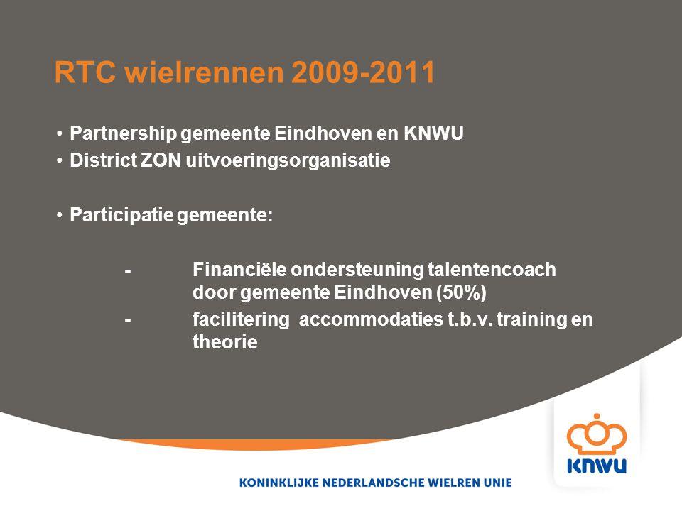 RTC wielrennen 2009-2011 Partnership gemeente Eindhoven en KNWU District ZON uitvoeringsorganisatie Participatie gemeente: - Financiële ondersteuning