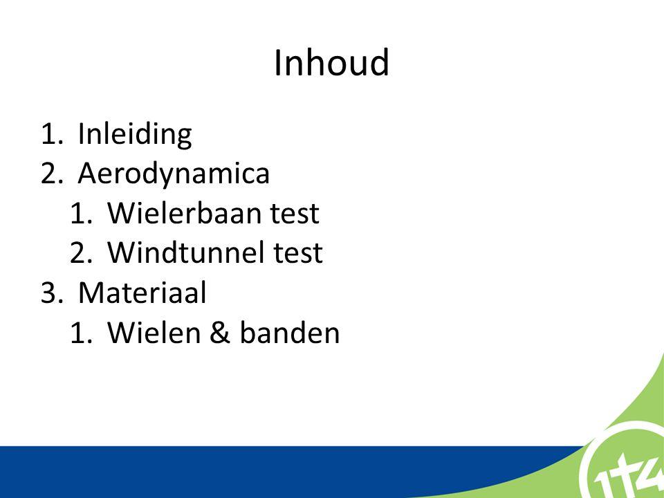 Aerodynamica 1.Inleiding 2.Aerodynamica 1.Wielerbaan test 2.Windtunnel test 3.Materiaal 1.Wielen & banden