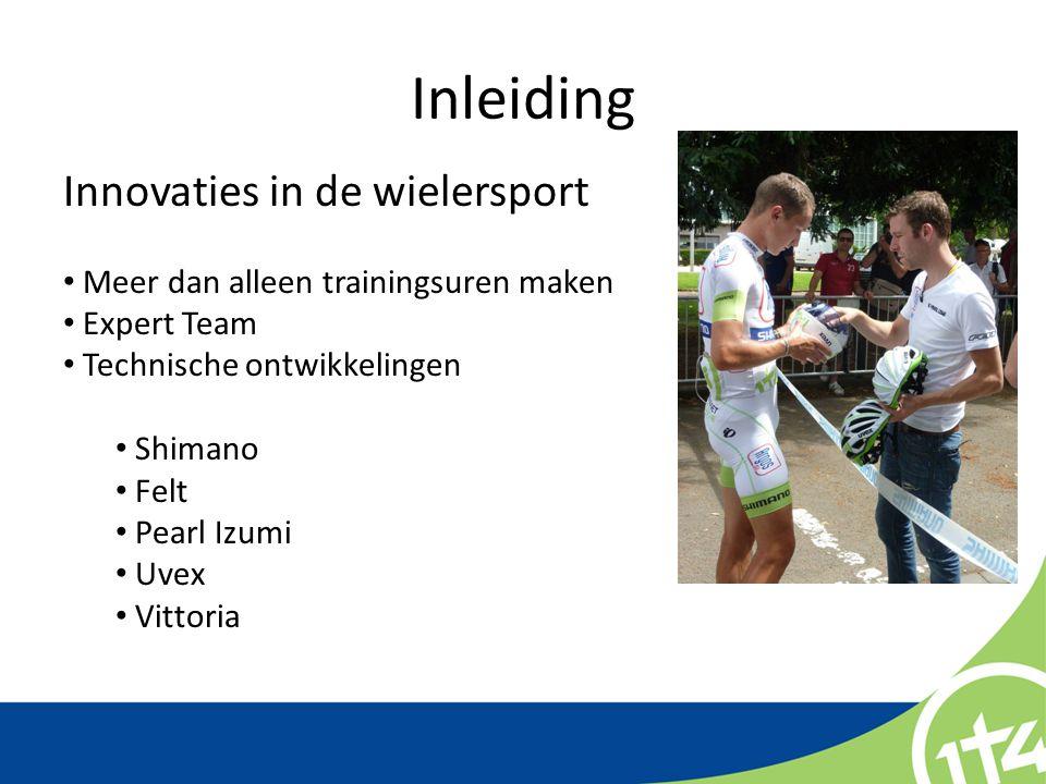 Inleiding Innovaties in de wielersport Meer dan alleen trainingsuren maken Expert Team Technische ontwikkelingen Shimano Felt Pearl Izumi Uvex Vittori
