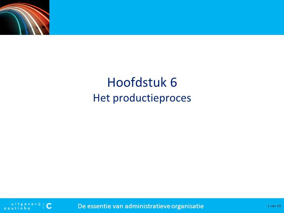 De essentie van administratieve organisatie 1 van 19 Hoofdstuk 6 Het productieproces