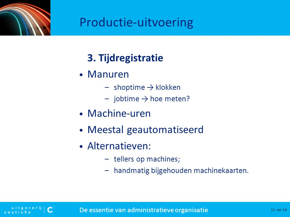 De essentie van administratieve organisatie 11 van 19 Productie-uitvoering 3.