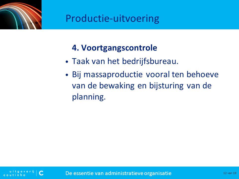 De essentie van administratieve organisatie 12 van 19 Productie-uitvoering 4.