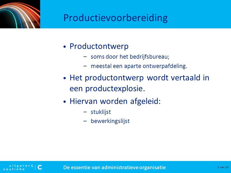 De essentie van administratieve organisatie 5 van 19 Productievoorbereiding Productontwerp –soms door het bedrijfsbureau; –meestal een aparte ontwerpafdeling.