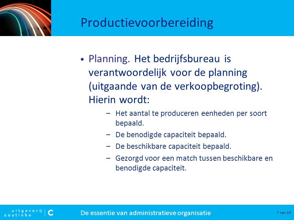 De essentie van administratieve organisatie 18 van 19 Productieafsluiting Om het productierapport op volledigheid te controleren, worden verbanden gelegd in: –de grondstoffenbeweging; –de urenbeweging.