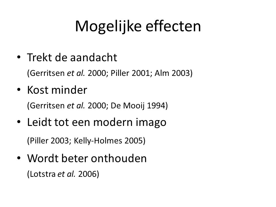 Mogelijke effecten Trekt de aandacht (Gerritsen et al. 2000; Piller 2001; Alm 2003) Kost minder (Gerritsen et al. 2000; De Mooij 1994) Leidt tot een m