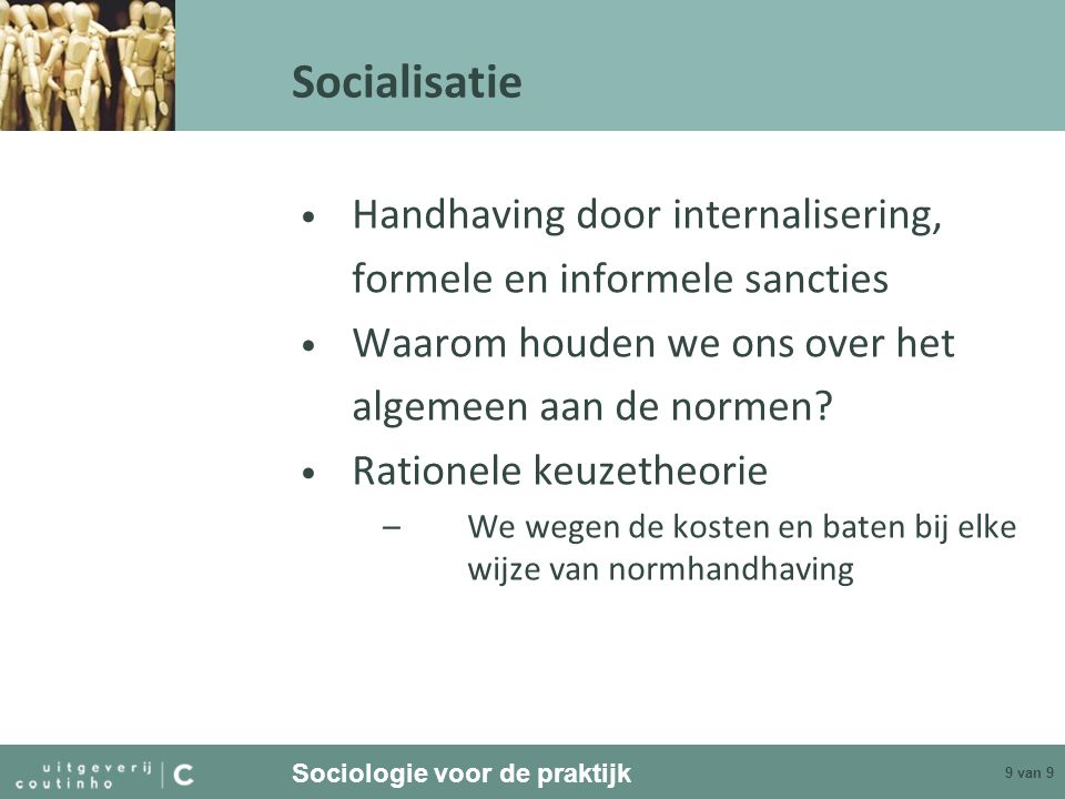 Sociologie voor de praktijk 9 van 9 Socialisatie Handhaving door internalisering, formele en informele sancties Waarom houden we ons over het algemeen