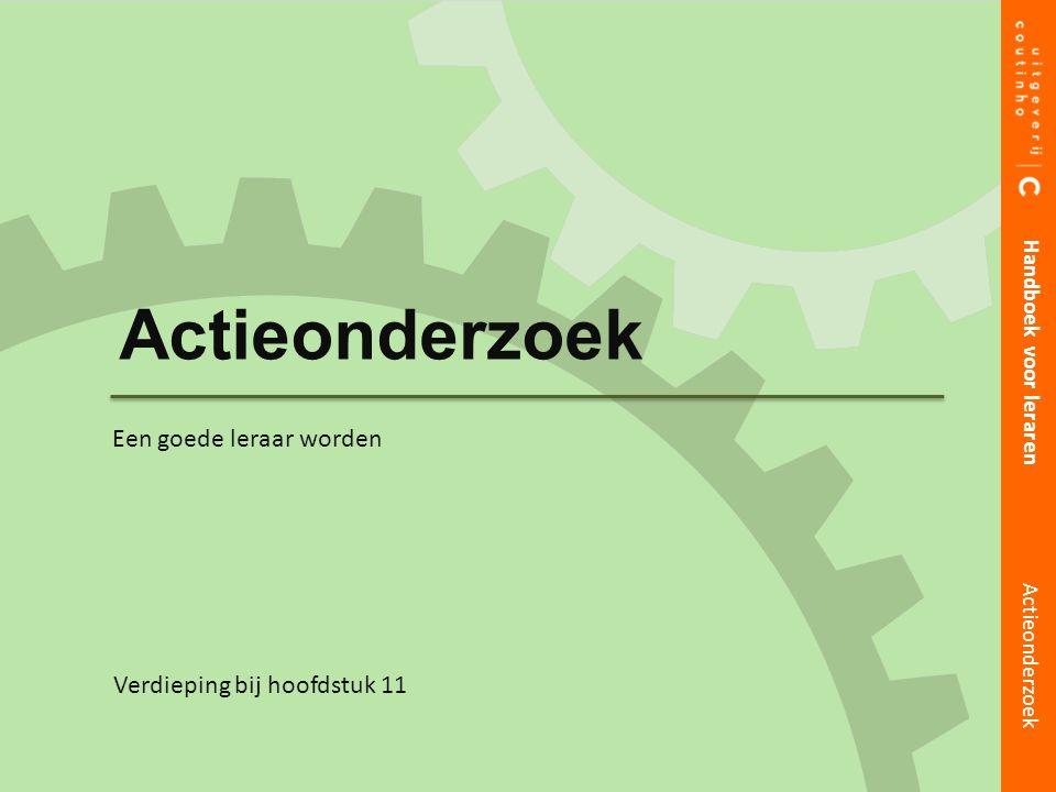Actieonderzoek Handboek voor leraren Actieonderzoek Verdieping bij hoofdstuk 11 Een goede leraar worden