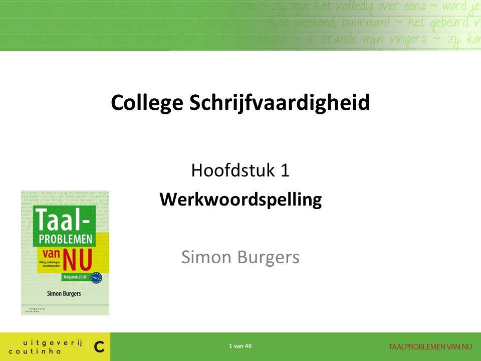 1 van 46 College Schrijfvaardigheid Hoofdstuk 1 Werkwoordspelling Simon Burgers