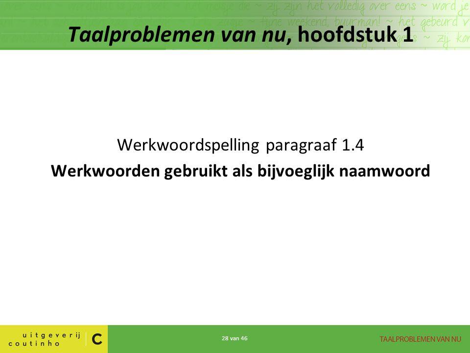 28 van 46 Taalproblemen van nu, hoofdstuk 1 Werkwoordspelling paragraaf 1.4 Werkwoorden gebruikt als bijvoeglijk naamwoord