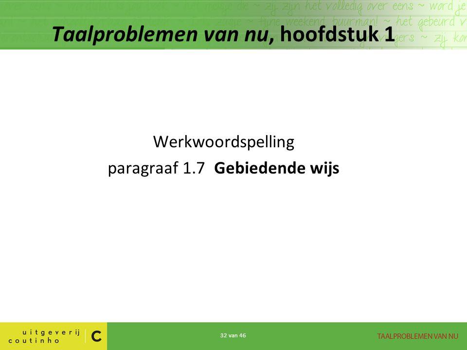 32 van 46 Taalproblemen van nu, hoofdstuk 1 Werkwoordspelling paragraaf 1.7 Gebiedende wijs