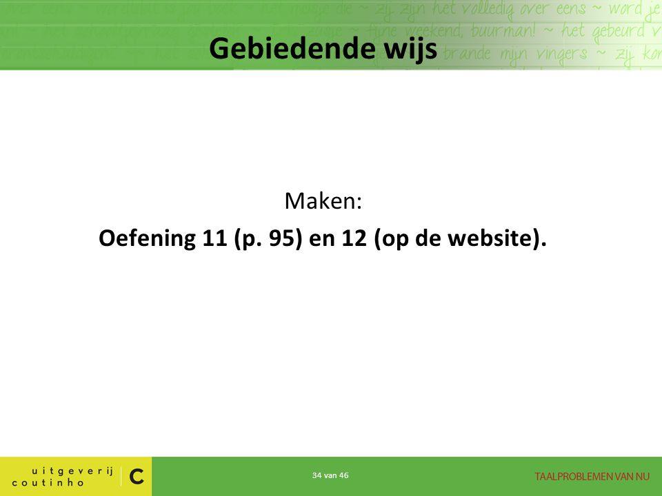 34 van 46 Gebiedende wijs Maken: Oefening 11 (p. 95) en 12 (op de website).