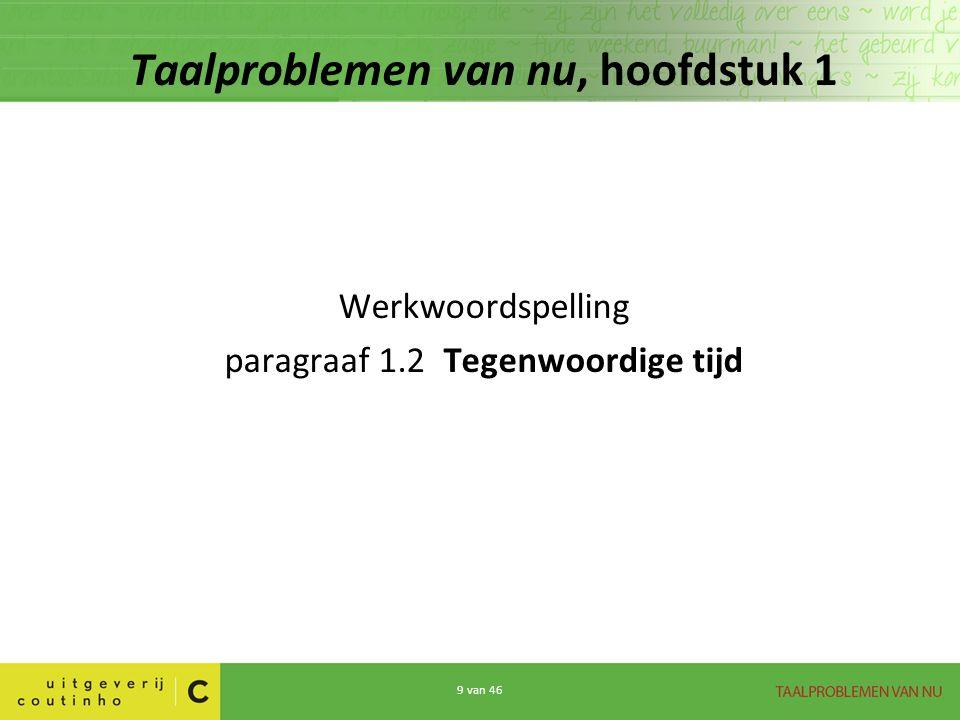 9 van 46 Taalproblemen van nu, hoofdstuk 1 Werkwoordspelling paragraaf 1.2 Tegenwoordige tijd
