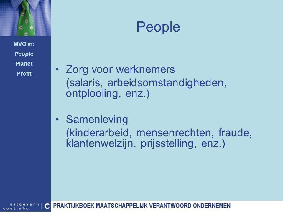 People Zorg voor werknemers (salaris, arbeidsomstandigheden, ontplooiing, enz.) Samenleving (kinderarbeid, mensenrechten, fraude, klantenwelzijn, prij