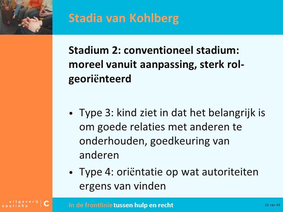 In de frontlinie tussen hulp en recht 26 van 49 Stadia van Kohlberg Stadium 2: conventioneel stadium: moreel vanuit aanpassing, sterk rol- geori ë nte