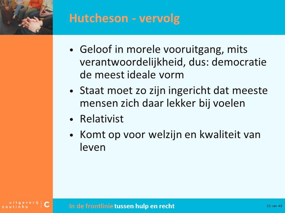 In de frontlinie tussen hulp en recht 33 van 49 Hutcheson - vervolg Geloof in morele vooruitgang, mits verantwoordelijkheid, dus: democratie de meest