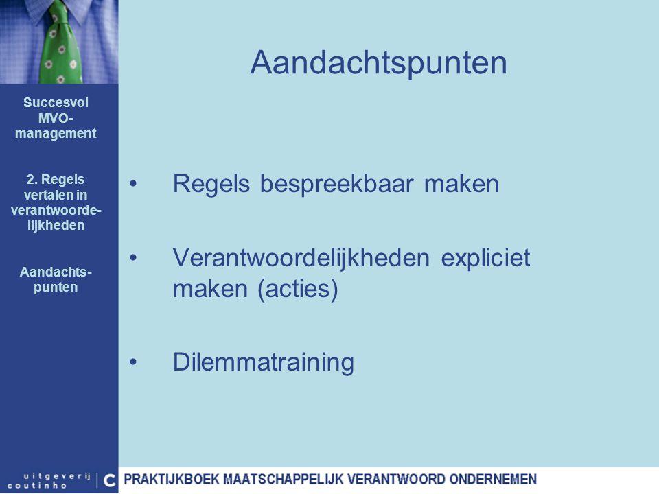Aandachtspunten Regels bespreekbaar maken Verantwoordelijkheden expliciet maken (acties) Dilemmatraining Succesvol MVO- management 2. Regels vertalen