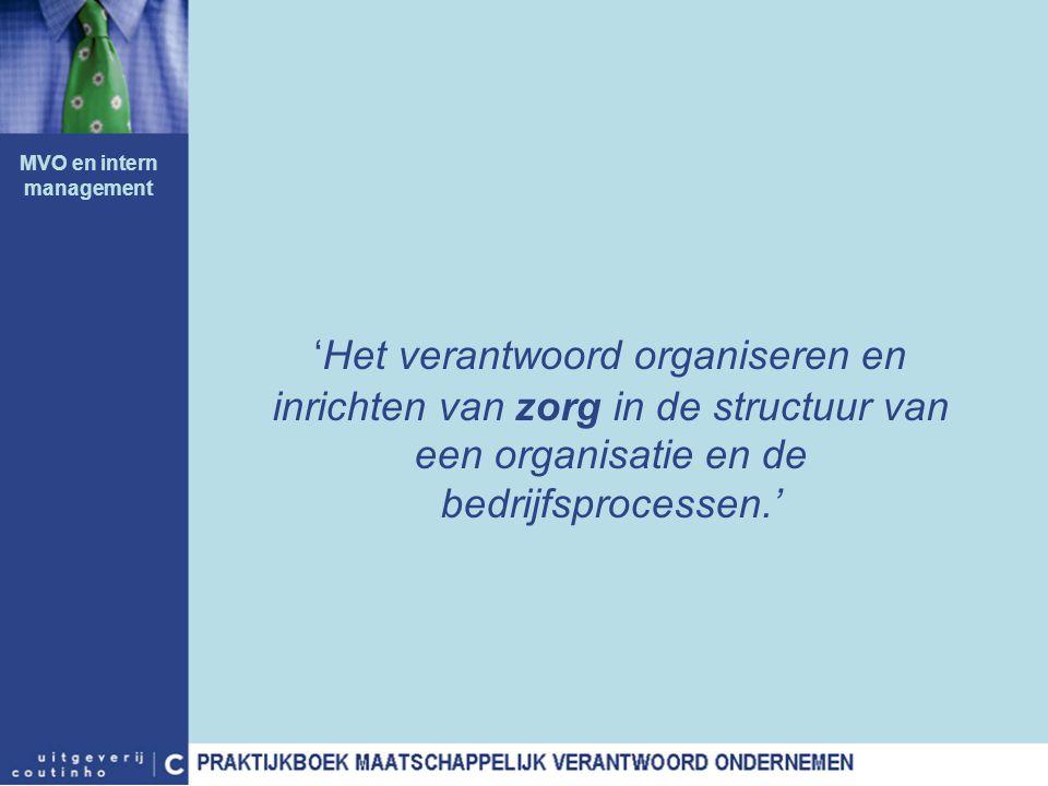 'Het verantwoord organiseren en inrichten van zorg in de structuur van een organisatie en de bedrijfsprocessen.' MVO en intern management