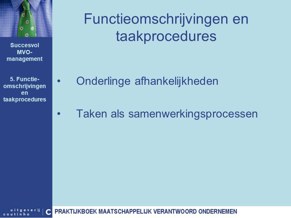 Functieomschrijvingen en taakprocedures Onderlinge afhankelijkheden Taken als samenwerkingsprocessen Succesvol MVO- management 5. Functie- omschrijvin