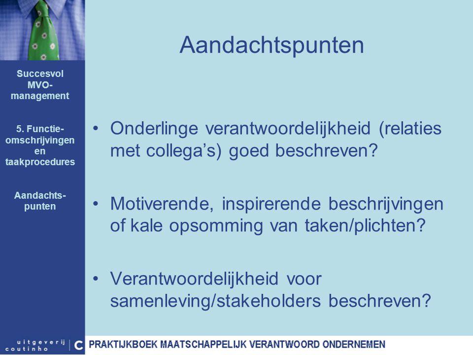 Aandachtspunten Onderlinge verantwoordelijkheid (relaties met collega's) goed beschreven? Motiverende, inspirerende beschrijvingen of kale opsomming v
