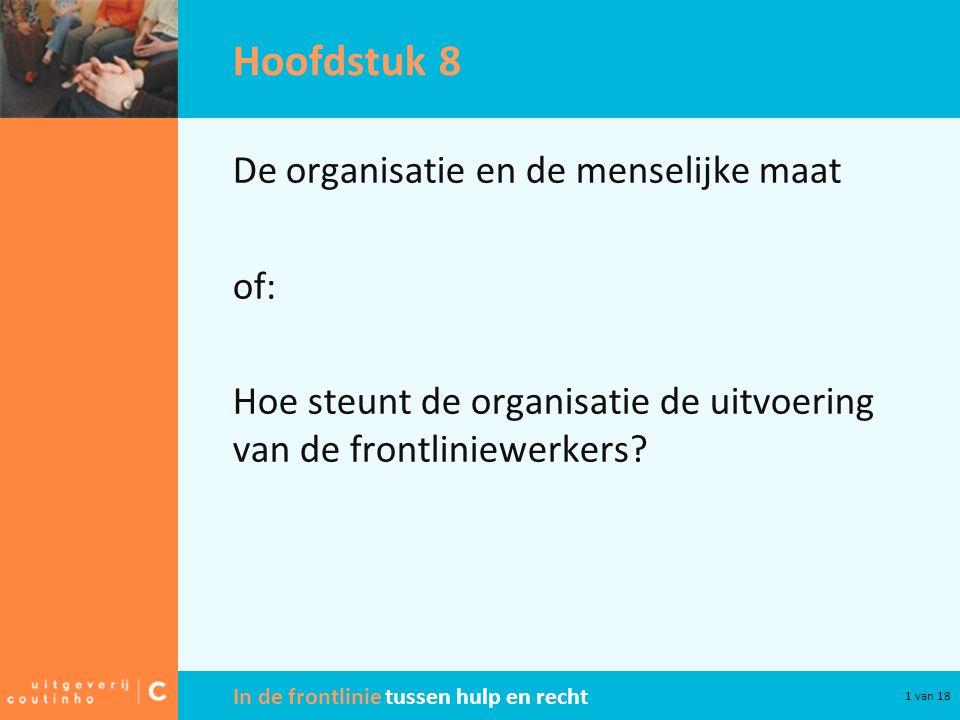 In de frontlinie tussen hulp en recht 1 van 18 Hoofdstuk 8 De organisatie en de menselijke maat of: Hoe steunt de organisatie de uitvoering van de frontliniewerkers