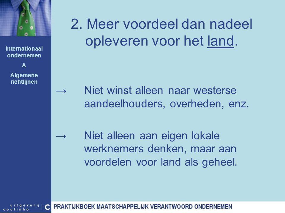2. Meer voordeel dan nadeel opleveren voor het land. →Niet winst alleen naar westerse aandeelhouders, overheden, enz. →Niet alleen aan eigen lokale we