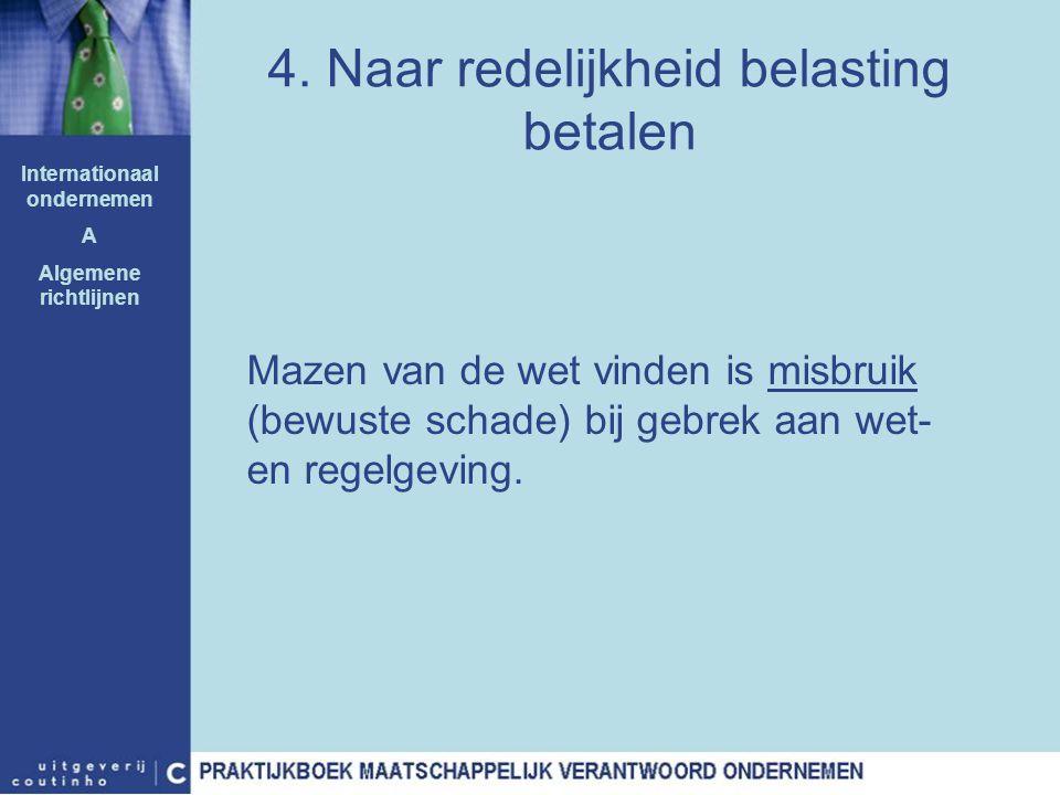 4. Naar redelijkheid belasting betalen Mazen van de wet vinden is misbruik (bewuste schade) bij gebrek aan wet- en regelgeving. Internationaal onderne