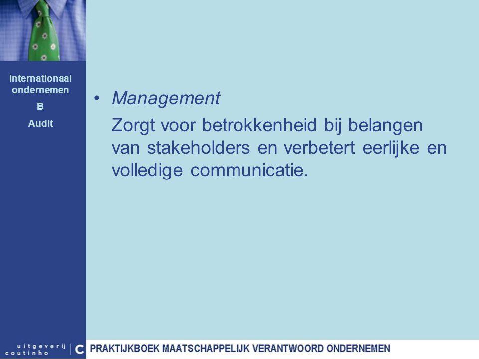 Management Zorgt voor betrokkenheid bij belangen van stakeholders en verbetert eerlijke en volledige communicatie. Internationaal ondernemen B Audit